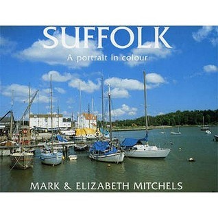 Suffolk: A Portrait in Colour  by  Mark Mitchels