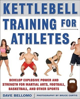 Kettlebell power training for athletes: develop explosive power and strength for martial arts, football, basketball, and other sports David Bellomo