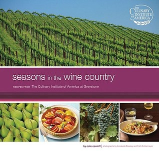 Seasons in the Wine Country: Recipes from the Culinary Institute of America at Greystone Cate Conniff