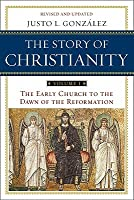 The Story of Christianity: The Early Church to the Reformation