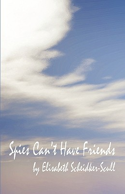 Spies Cant Have Friends Elisabeth Scheidker-Scull