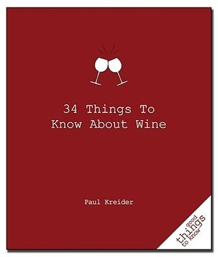 34 Things to Know about Wine  by  Paul Kreider