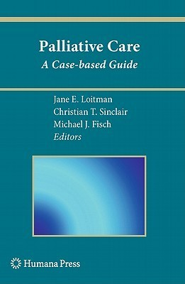 Palliative Care: A Case Based Guide Jane E. Loitman