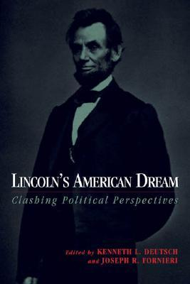 Lincolns American Dream: Clashing Political Perspectives  by  Kenneth L. Deutsch