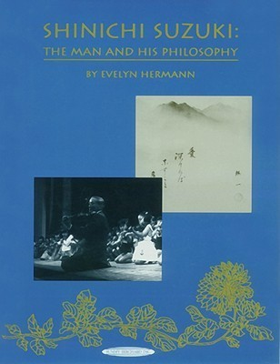 Shinichi Suzuki: The Man and His Philosophy  by  Evelyn Hermann