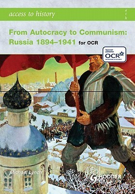 From Autocracy to Communism: Russia 1894-1941  by  Michael Lynch
