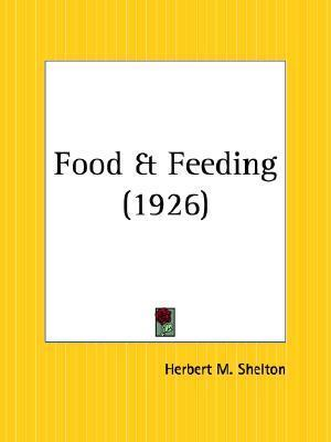 Food and Feeding  by  Herbert M. Shelton