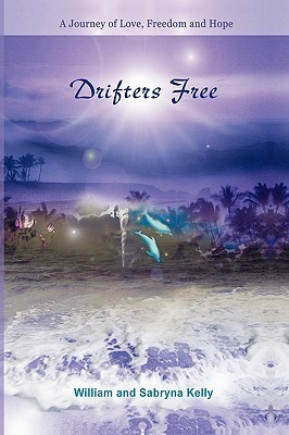 Drifters Free a Journey of Love, Freedom and Hope  by  William G. Kelly