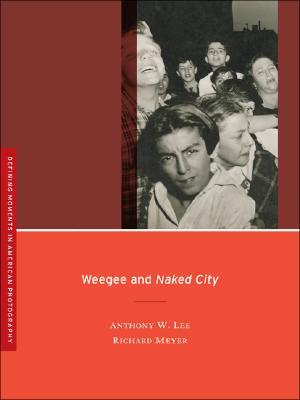 Weegee and Naked City  by  Anthony W. Lee