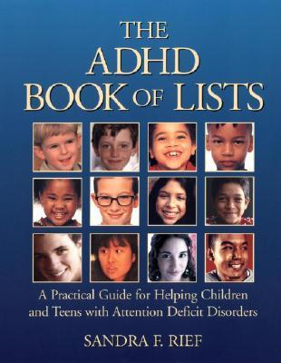The ADHD Book of Lists: A Practical Guide for Helping Children and Teens with Attention Deficit Disorders Sandra F. Rief
