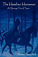 The Headless Horseman: A Strange Tale of Texas (the Complete Volume)