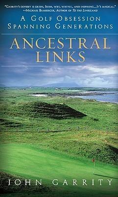 Ancestral Links: A Golf Obsession Spanning Generations John Garrity