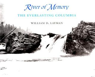 Native River: The Columbia Remembered  by  William D. Layman