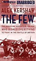 "Few, The: The American ""Knights of the Air"" Who Risked Everything to Save Britain in the Summer of 1940"