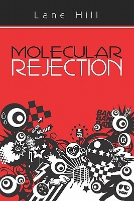 Molecular Rejection  by  Lane Hill