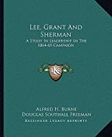 Lee, Grant and Sherman: A Study in Leadership in the 1864-65 Campaign