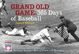Grand Old Game: 365 Days of Baseball  by  Joseph Wallace