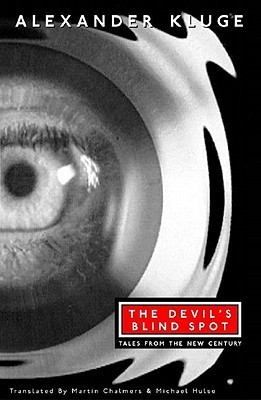 The Devils Blind Spot: Tales from the New Century Alexander Kluge