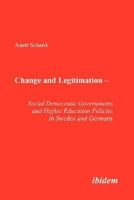 Change and Legitimation - Social Democratic Governments and Higher Education Policies in Sweden and Germany.  by  Anett Schenk