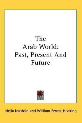 The Arab World: Past, Present and Future Nejla Izzeddin