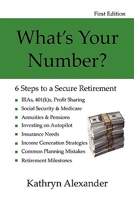 Whats Your Number? 6 Steps to a Secure Retirement  by  Kathryn Alexander