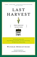 Last Harvest: From Cornfield to New Town: Real Estate Development from George Washington to the Builders of the Twenty-First Century, and Why We Live in Houses Anyway