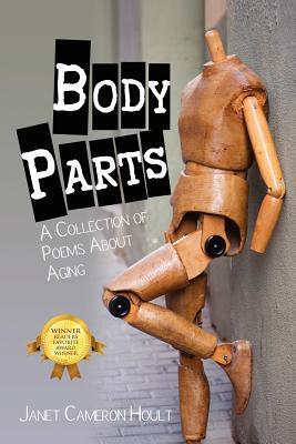 Body Parts: A Collection of Poems about Aging Janet Cameron Hoult