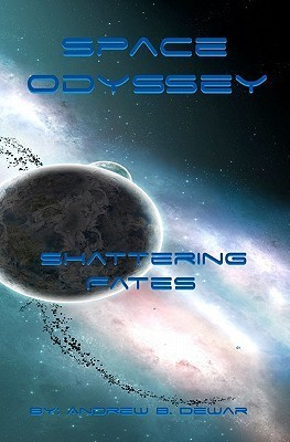 Space Odyssey: Shattering Fates Andrew B. Dewar
