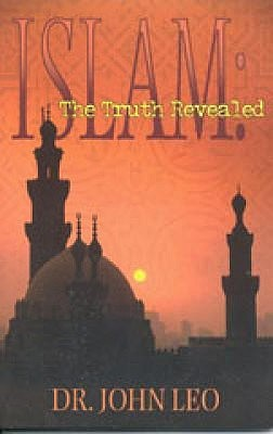 Islam the Truth Revealed: A Clear Look at the Muslim Religion  by  John Leo