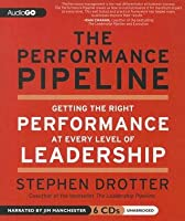 The Performance Pipeline: Getting the Right Performance at Every Level of Leadership