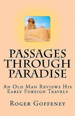 Passages Through Paradise: An Old Man Reviews His Early Foreign Travels  by  Roger Goffeney