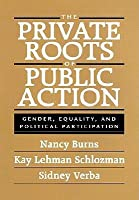 The Private Roots of Public Action: Gender, Equality, and Political Participation