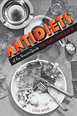 Antidiets of the Avant-Garde: From Futurist Cooking to Eat Art  by  Cecilia Novero
