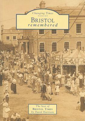 Bristol Remembered: The Best of Bristol Times  by  David Harrison