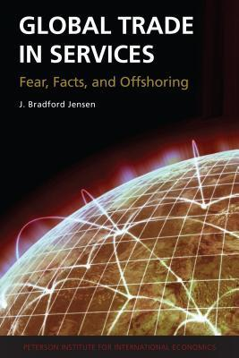 Global Trade in Services: Fears, Facts, and Offshoring J. Bradford Jensen