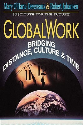 Globalwork: Bridging Distance, Culture, & Time  by  Mary OHara-Devereaux