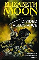 Divided Allegiance (The Deed Of Paksenarrion)