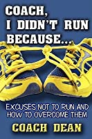 Coach, I Didn't Run Because...: Excuses Not to Run