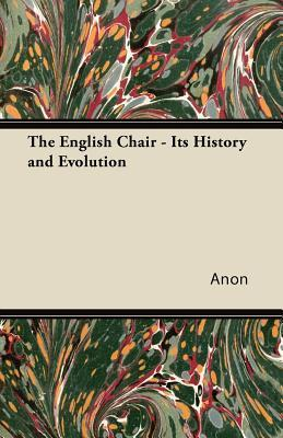 The English Chair - Its History and Evolution  by  Anonymous