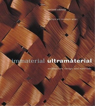 Immaterial/Ultramaterial: Architecture, Design, and Materials Toshiko Mori