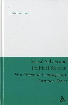 Social Selves and Political Reforms: Five Visions in Contemporary Christian Ethics  by  C. Melissa Snarr