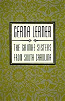 The Grimke Sisters from South Carolina: Pioneers for Woman's Rights and Abolition
