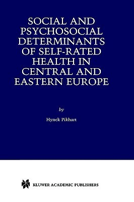 Social and Psychosocial Determinants of Self-Rated Health in Central and Eastern Europe Hynek Pikhart