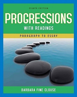 Progressions with Readings: From Paragraph to Essay (8th Edition)  by  Barbara Clouse