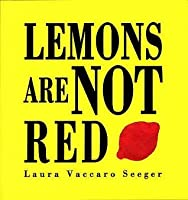 Lemons Are Not Red. Laura Vaccaro Seeger