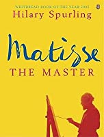 Matisse The Master: A Life Of Henri Matisse Volume Two 1909 To 1954