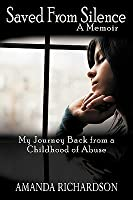 Saved from Silence: My Journey Back from a Childhood of Abuse