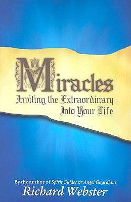 Miracles: Inviting the Extraordinary Into Your Life Richard Webster