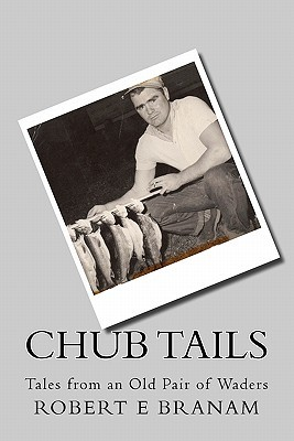 Chub Tails: Tales from an Old Pair of Waders  by  Robert E. Branam