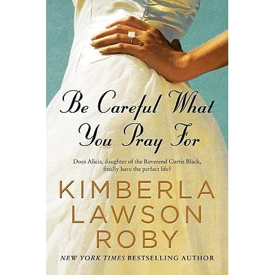 Be Careful What You Pray For A Novel By Kimberla Lawson border=